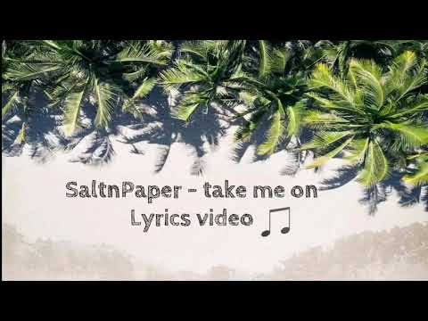 SALTNPAPER - Take Me On (Lyrics Video)