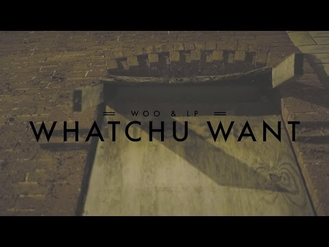 Woo & Lp-Watchu Want (OFFICIAL VIDEO)