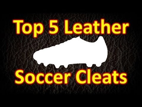 Top 5 Leather Soccer Cleats/Football Boots 2013
