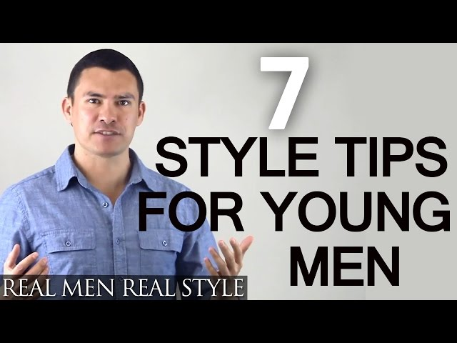 7 Timeless Fashion Tips For Young Men - Classic Style Advice For Any Man - How To Dress Better