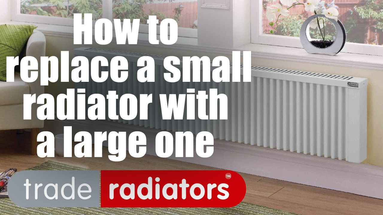 how to replace a small radiator with a large one by trade. Black Bedroom Furniture Sets. Home Design Ideas