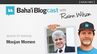 Baha'i Blogcast with Rainn Wilson - Episode 32: Moojan Momen