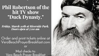 video The Vero Beach Prayer Breakfast Committee is pleased to announce our 2015 keynote speaker: Phil Robertson of the hit TV show