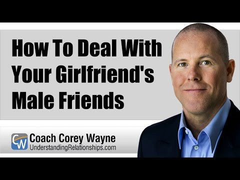 How To Deal With Your Girlfriends Male Friends