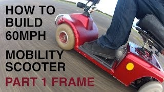 How to build a 60MPH MOBILITY SCOOTER #1-Frame