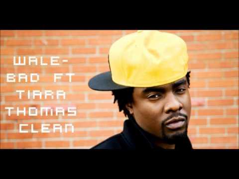 Wale Ft Tiara Thomas- Bad Clean Version video