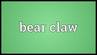 Bear claw Meaning