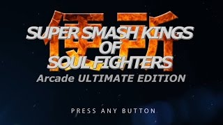 Super Smash Kings of Soul Fighters: Arcade ULTIMATE EDITION