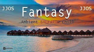 """Jjos  """"Fantasy"""" Lounge & Chillout Music, Balearic Chillout Island Relax Music Collection"""
