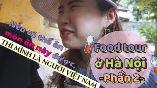 Nếu có thể ăn món ăn này được, THÌ MÌNH LÀ NGƯỜI VIỆT NAM!ㅣFood tour ở Hà Nội  Phần 2