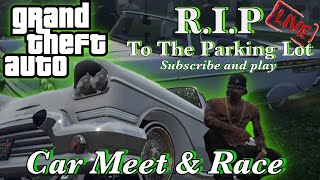 Grand Theft Auto R.I.P To The Parking Lot Car Meet