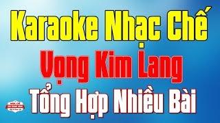 Karaoke Nhạc Chế Vọng Kim Lang | Tổng Hợp Những Bài Nhạc Chế Hay Nhất 2018