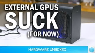 DON'T Buy an External GPU Right Now, Here's Why They Aren't Great