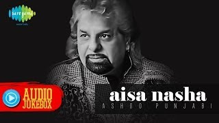Nasha - Aisa Nasha | Latest Hindi Album 2014 | Hindi Songs Audio Jukebox | Ashoo Punjabi