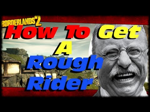 Borderlands 2 How To Get A Rough Rider! Teddy Roosevelt Easter Egg! Unique Weapon Guide