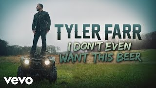 Tyler Farr I Don't Even Want This Beer