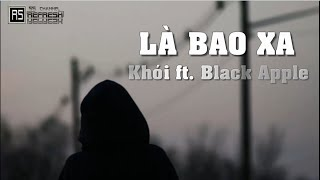 Là Bao Xa - Khói ft. Black Apple [ Video lyrics ]