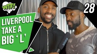 LIVERPOOL TAKE A BIG 'L' | EP 28 | WHAT THE FOOTBALL