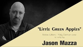 """LITTLE GREEN APPLES"" - Robbie Williams / Kelly Clarkson cover by Jason Mazza"
