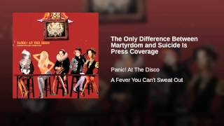 Panic! at the Disco - The Only Difference Between Martyrdom and Suicide is Press Coverage