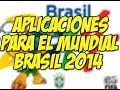 Aplicaciones que deberías tener para seguir el mundial BRASIL 2014