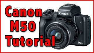 02. Canon M50 Full Tutorial Training Overview