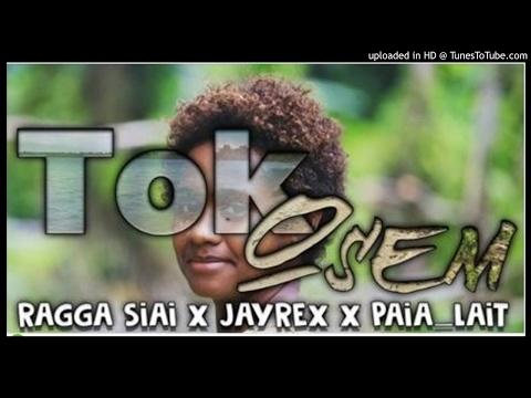 Tok Osem – Ragga Siai X JayRex X paia_lait [PNG MUSIC 2017]