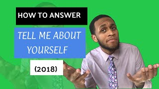 How To Answer: Tell Me About Yourself (Interview Tips 2018)