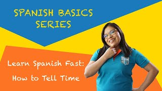 Learn Spanish Fast: How to Tell Time | Spanish Basics Series
