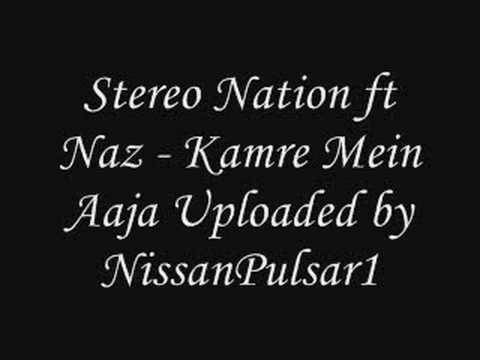 Sterio Nation ft Naz - Kamre Mein Aaja