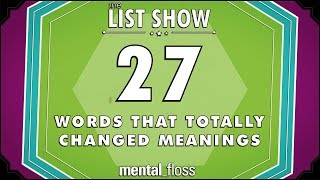 27 Words that Totally Changed Meanings - mental_floss List Show Ep. 521