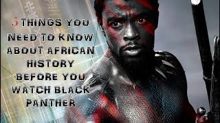 5 Things You Need To Know About African History Before You Watch Black Panther!