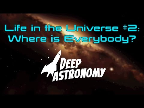 Life in the Universe #2: Where is Everybody? (FINAL CUT)