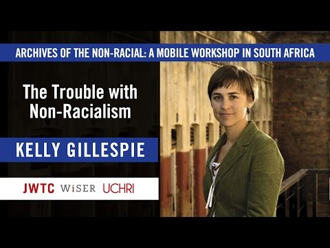 The Trouble with Non-Racialism - Kelly Gillespie