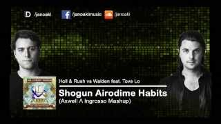 Holl & Rush vs Walden feat. Tove Lo - Shogun Airodime Habits (Axwell Λ Ingrosso Mashup)