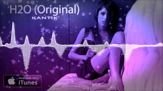 Kantik - H2O (Original) 2015 Club Music Mix