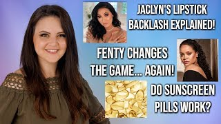 What's Up in Makeup NEWS! Jaclyn's Lipstick Launch + Fenty's New Ad Campaign & Sunscreen Pills!
