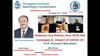 Diabetes and Kidney and Impact of COVID-19:  June 2020 Hot messages. prof. Hussein Sheashaa