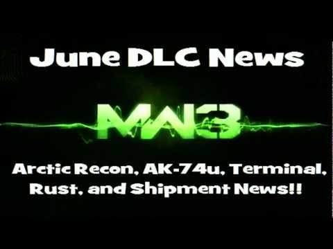 MW3 June DLC Update - Arctic Recon, No AK-74u, No Rust/Shipment, Terminal Maybe, No AK74u!! :(