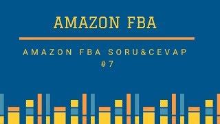 AMAZON FBA SORU&CEVAP #7