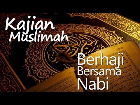 Kajian Muslimah : Berhaji Bersama Nabi - Ustadz Abu Ayub