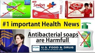 Health News #1 Antibacterial soaps & liquid are harmful for health by U.S. FDA [Must watch]