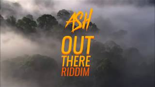 ASH - Out there (Riddim) Full stream