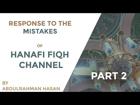 Response To the Mistakes of Hanafi Fiqh Channel || Part 2 ||