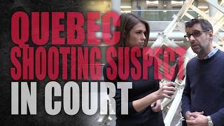 Quebec Shooting Suspect In Court