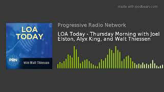 LOA Today - Thursday Morning with Joel Elston, Alyx King, and Walt Thiessen