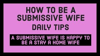 A Submissive Wife is happy to be a stay a home wife