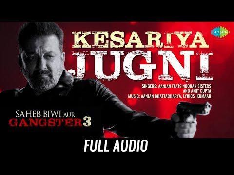 Kesariya Jugni   Audio   Nooran Sisters   Saheb Biwi Aur Gangster 3   Sanjay Dutt   Mahie Gill