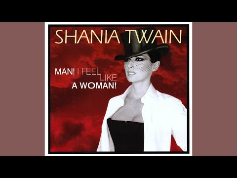 Shania Twain - Man! I Feel Like a Woman! (Alternate Mix)