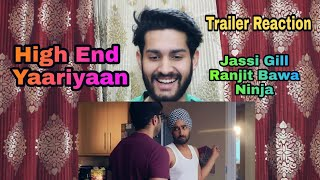 High End Yaariyan | Official Trailer Reaction | Jassi Gill, Ranjit Bawa, Ninja | Punjabi Movie 2019